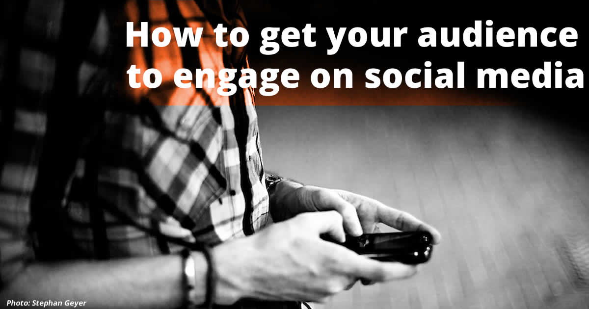 Get your audience to engage with you on social media